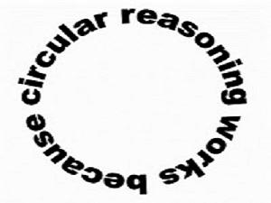 Circular reasoning works because circular reasoning works...