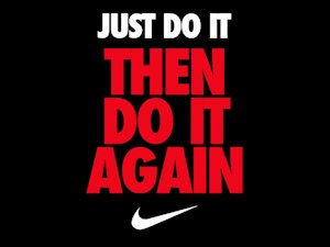 Just do it, then do it again