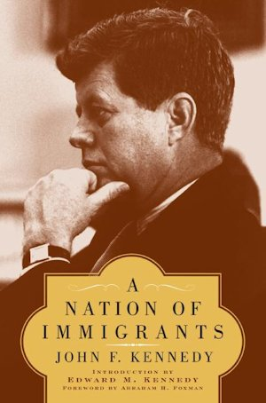 A Nation of Immigrants by John F. Kennedy