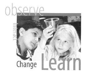 Science Education: Observe, Interact, Change, Learn